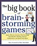 Big Book of Brainstorming Games: Quick, Effective Activities that Encourage Out-of-the-Box Thinking, Improve Collaboration, and Spark Great Ideas! (Business Books)