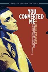You Converted Me: The Confessions of St. Augustine (Classics of Christian Faith for Today's Readers)