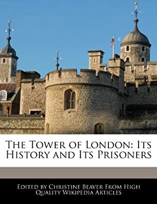 The Tower of London: Its History and Its Prisoners