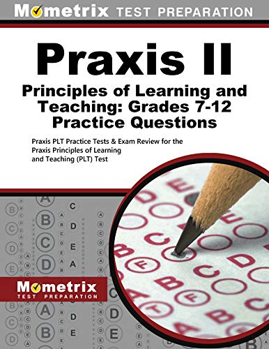 Praxis II Principles of Learning and Teaching: Grades 7-12 Practice Questions: Praxis PLT Practice Tests & Exam Review for the Praxis Principles of Learning and Teaching (PLT) Test