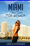 Miami: Travel Guide for Women: Learn the Ins and Outs of Traveling to Miami from an Expert