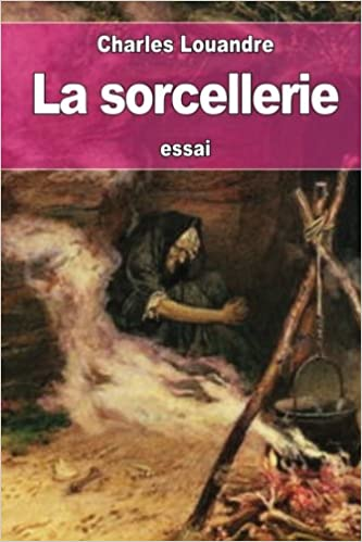 La Sorcellerie French Edition Louandre Charles 9781530594931 Amazon Com Books