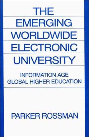 The Emerging Worldwide Electronic University: Information Age Global Higher Education (Praeger Studi)