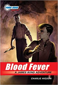 The Young Bond Series, Book Two: Blood Fever (A James Bond ...
