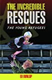 The Incredible Rescues, Ed Dunlop, 1591660122