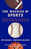 img - for The Meaning Of Sports by Michael Mandelbaum (2005-05-10) book / textbook / text book