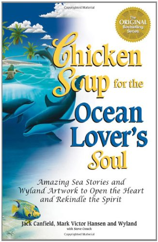 Read Online Chicken Soup for the Ocean Lover's Soul: Amazing Sea Stories and Wyland Artwork to Open the Heart and Rekindle the Spirit (Chicken Soup for the Soul) ebook