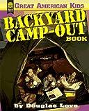 The Backyard Camp-Out Book, Douglas Love, 0688152589