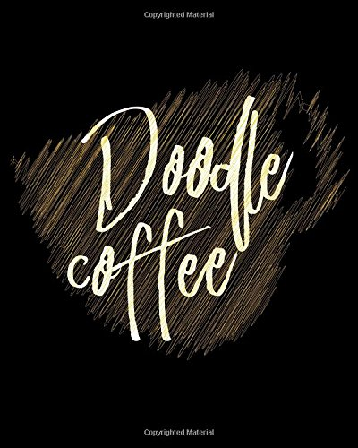 Doodle Coffee: Blank Journals To Write In, Doodle In, Draw In Or Sketch In, 8