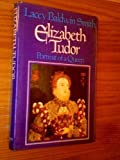 Elizabeth Tudor : Biography of a Queen, Smith, Lacey B., 0316801526