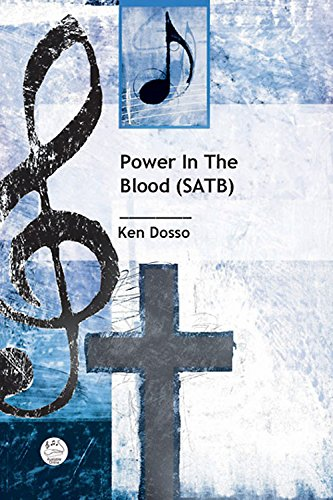 Power in the Blood SATB Anthem: Gospel Anthem for Trio, SATB Choir, and Piano pdf