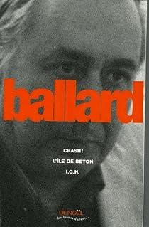 La Trilogie de béton : Crash, L'Île de béton, I.G.H. par Ballard