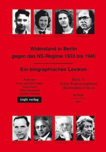 Widerstand in Berlin gegen das NS-Regime 1933-1945. Ein biographisches Lexikon: Erster Ergänzungsband: Buchstaben A bis J. Achsel–Jurr