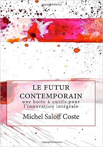 Livre gratuits en ligne Le futur contemporain: Une boite a outil pour l'innovation integrale pdf epub