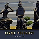Kindle Kundalini: Writing Kindle Books and Recording Audiobooks and Podcasts for Fun and Profit | Tom Picton