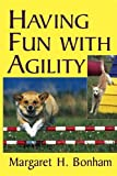 Having Fun with Agility, Margaret H. Bonham, 0764572989