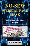 NO-SEW MEDICAL FACE MASK: (With Illustrations) Easy To Follow Step By Step Guide To Making Your No Sew Medical Face Mask With Fabric And Filter Pocket