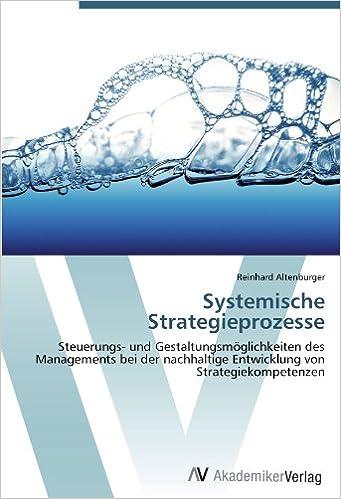 Systemische Strategieprozesse: Steuerungs- und Gestaltungsmöglichkeiten des Managements bei der nachhaltige Entwicklung von Strategiekompetenzen