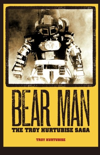Download Bear Man, The Troy Hurtubise Saga PDF