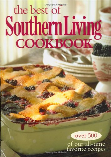 The Best of Southern Living Cookbook: Over 500 of Our All-Time Favorite (Best Loved Southern Recipes Cookbooks)