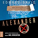 Alexander X: Battle for Forever, Book 1
