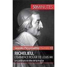 Richelieu, l'éminence rouge de Louis XIII: Un cardinal à la tête de la France (Grandes Personnalités t. 13) (French Edition)