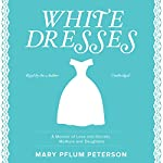 White Dresses: A Memoir of Love and Secrets, Mothers and Daughters | Mary Pflum Peterson