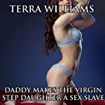 Daddy Makes the Virgin Stepdaughter a Sex Slave | Terra Williams