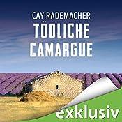 Tödliche Camargue (Capitaine Roger Blanc 2): Ein Provence-Krimi mit Capitaine Roger Blanc | Cay Rademacher