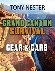 Grand Canyon Survival Gear & Garb (Practical Survival Series Book 10)