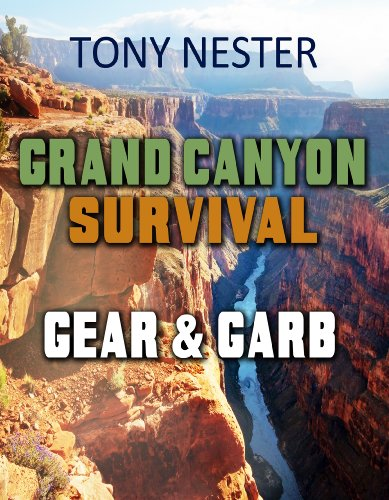 Grand Canyon Survival Gear & Garb (Practical Survival Series Book 10) by [Nester, Tony]