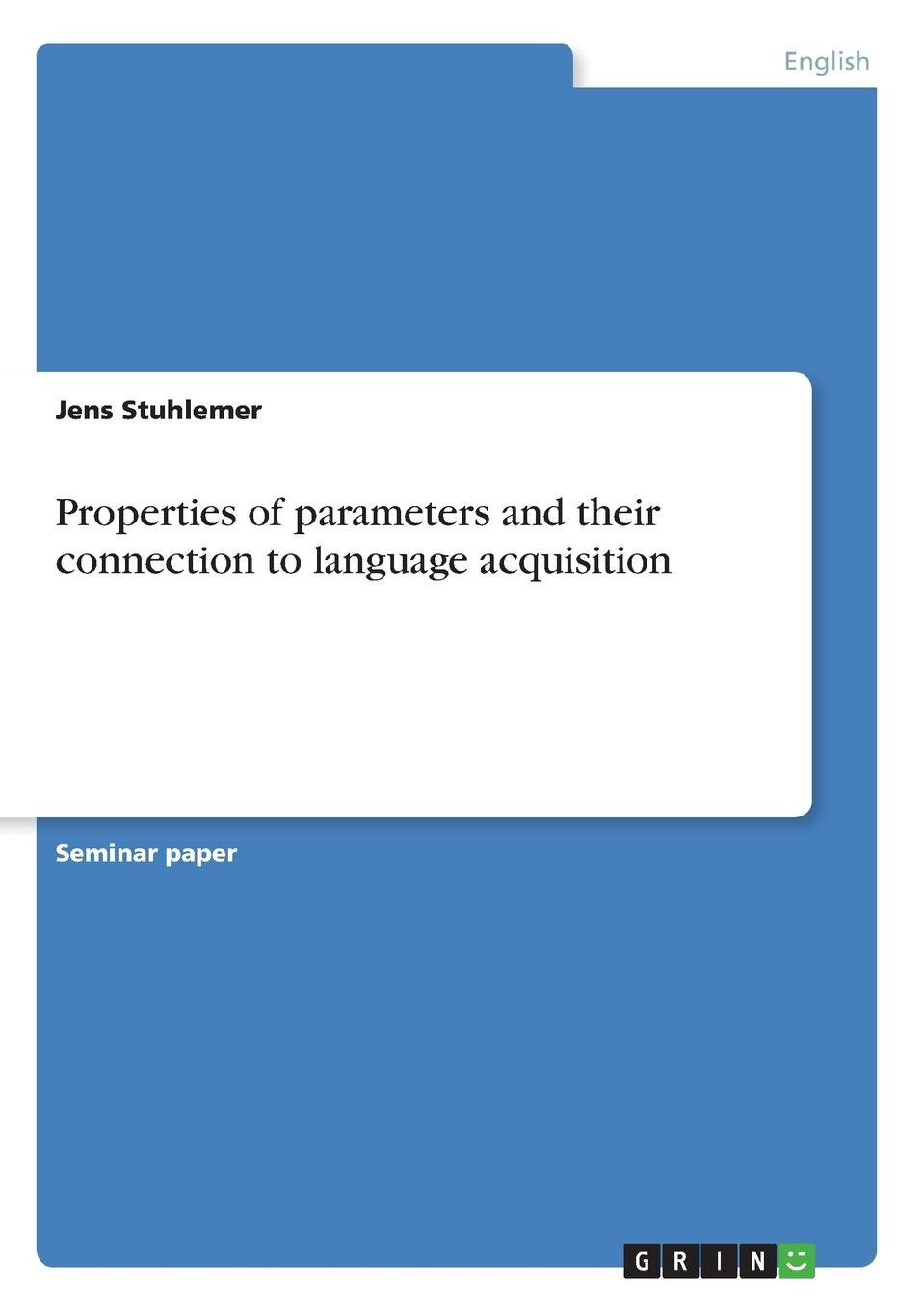 Properties of Parameters and Their Connection to Language Acquisition PDF
