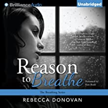 Reason to Breathe: Breathing, Book 1 Audiobook by Rebecca Donovan Narrated by Kate Rudd