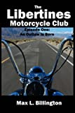 The Libertines Motorcycle Club: An Outlaw Is Born