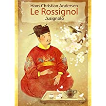 Le Rossignol (Français Italien édition bilingue illustré): L'usignolo (Francese Italiano Edizione bilingue illustrato) (French Edition)