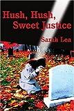 Hush, Hush, Sweet Justice, Sarah Lea, 0595222978