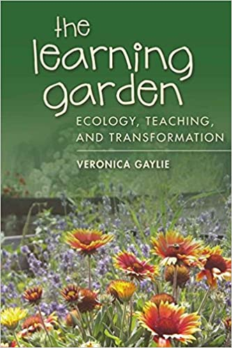 The Learning Garden: Ecology, Teaching, and Transformation: Veronica ...