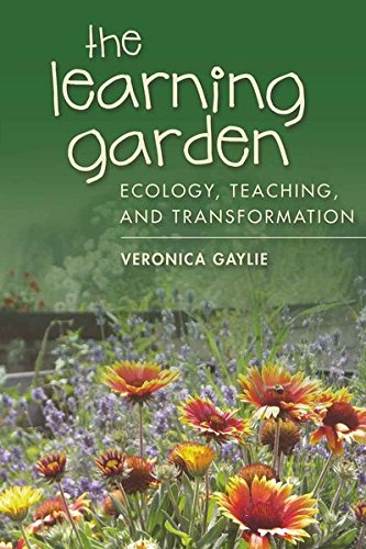 The Learning Garden: Ecology, Teaching, And Transformation