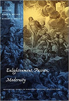 Book Enlightenment, Passion, Modernity: Historical Essays in European Thought and Culture (Cultural Sitings)
