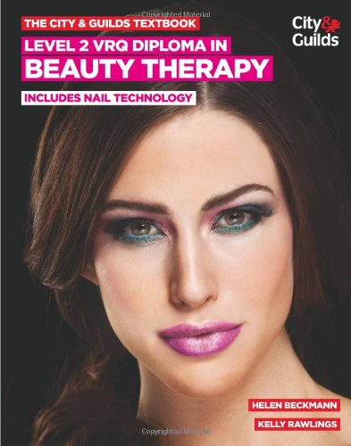 The City & Guilds Textbook: Level 2 VRQ Diploma in Beauty Therapy: includes Nail Technology