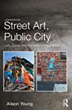 Street Art, Public City: Law, Crime and the Urban Imagination, Alison Young, 0415538696