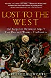 img - for Lost to the West: The Forgotten Byzantine Empire That Rescued Western Civilization book / textbook / text book