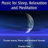 Music for Sleep, Relaxation and Meditation - Ocean Waves, Piano and Ambient Sounds - Designed to Sleep, Calm and Relax