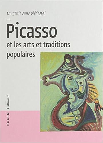 Lire un Picasso et les arts et traditions populaires: Un génie sans piédestal pdf