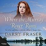 Where The Murray River Runs | Darry Fraser