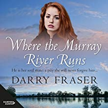 Where The Murray River Runs Audiobook by Darry Fraser Narrated by Rebecca Macauley