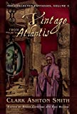 A Vintage from Atlantis: The Collected Fantasies, Volume 3 (Collected Fantasies of Clark Ashton Smith)