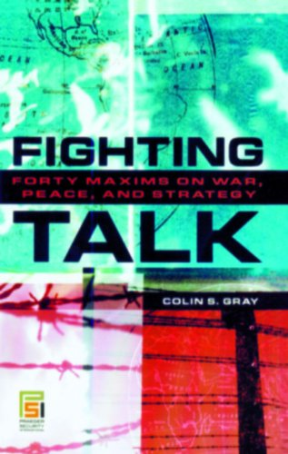 Fighting Talk: Forty Maxims on War, Peace, and Strategy (Praeger Security International)