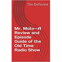 Mr. Moto--A Review and Episode Guide of the Old Time Radio Show (OTR Reviews and Episode Guides Book 3)