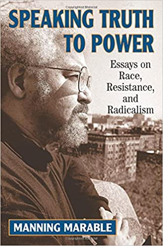 speaking truth to power essays on race resistance and  speaking truth to power essays on race resistance and radicalism manning marable 9780813388281 com books